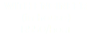WITH ENGINEER (in house) R550/hour